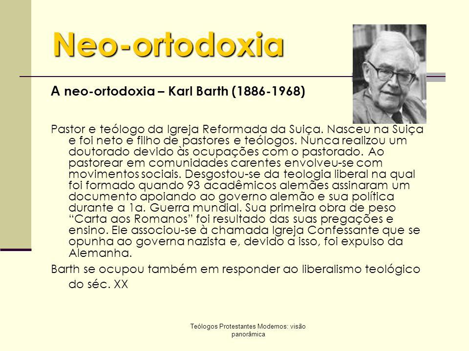 Teólogos Protestantes Modernos: visão panorâmica Neo-ortodoxia A neo-ortodoxia – Karl Barth (1886-1968) Pastor e teólogo da Igreja Reformada da Suiça.