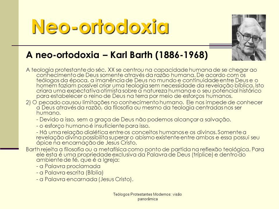 Teólogos Protestantes Modernos: visão panorâmica Neo-ortodoxia A neo-ortodoxia – Karl Barth (1886-1968) A teologia protestante do séc. XX se centrou n