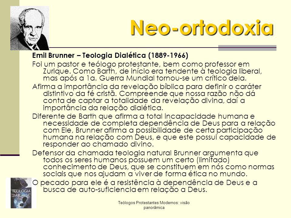 Teólogos Protestantes Modernos: visão panorâmica Neo-ortodoxia Emil Brunner – Teologia Dialética (1889-1966) Foi um pastor e teólogo protestante, bem