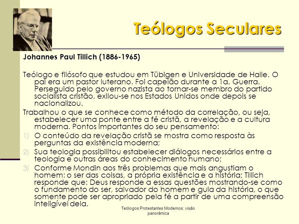 Teólogos Protestantes Modernos: visão panorâmica Teólogos Seculares Johannes Paul Tillich (1886-1965) Teólogo e filósofo que estudou em Tübigen e Univ