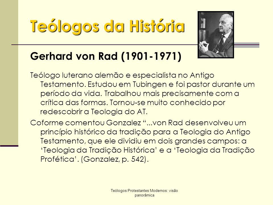 Teólogos Protestantes Modernos: visão panorâmica Teólogos da História Gerhard von Rad (1901-1971) Teólogo luterano alemão e especialista no Antigo Tes