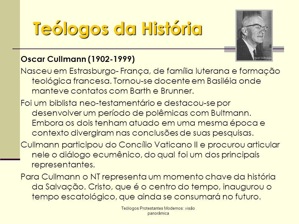 Teólogos Protestantes Modernos: visão panorâmica Teólogos da História Oscar Cullmann (1902-1999) Nasceu em Estrasburgo- França, de família luterana e