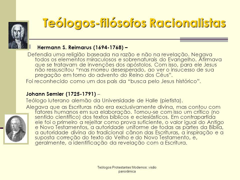 Teólogos Protestantes Modernos: visão panorâmica Teólogos-filósofos Racionalistas Hermann S. Reimarus (1694-1768) – Defendia uma religião baseada na r