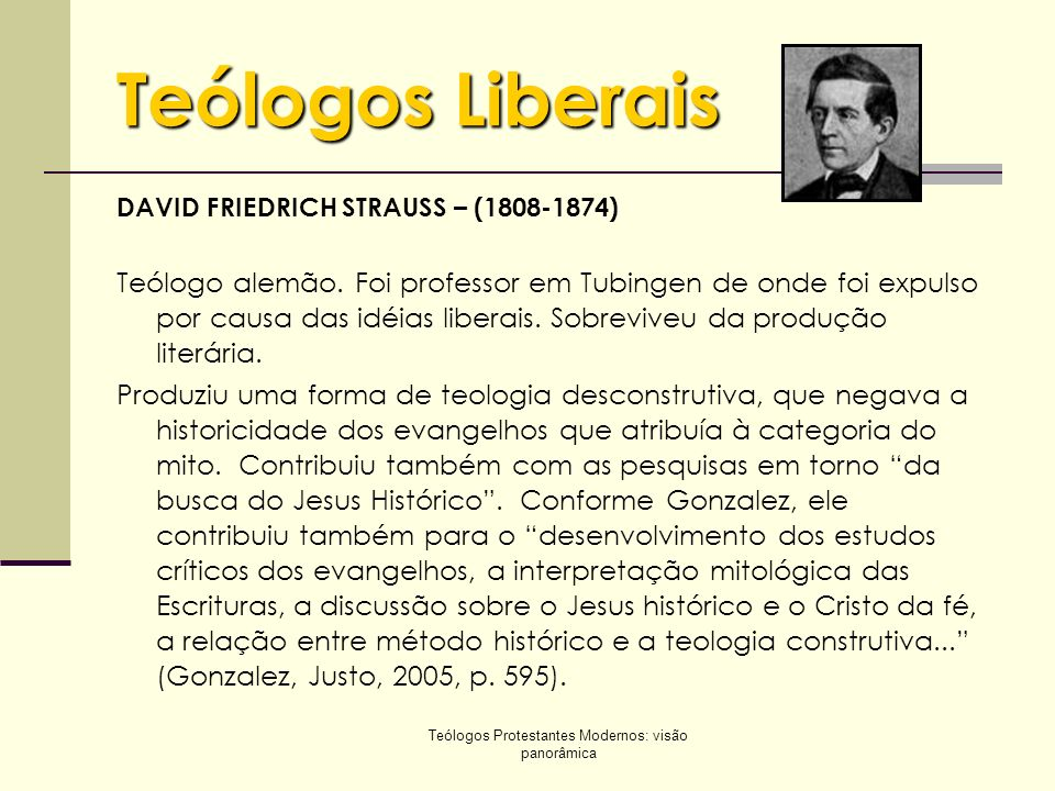 Teólogos Protestantes Modernos: visão panorâmica Teólogos Liberais Ludwig Andreas Feuerbach (1804-1872) Teólogo humaninsta.