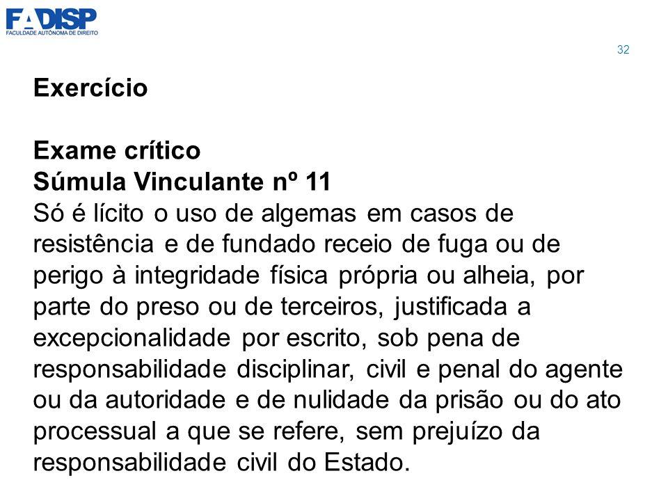 Exercício Exame crítico Súmula Vinculante nº 11 Só é lícito o uso de algemas em casos de resistência e de fundado receio de fuga ou de perigo à integr