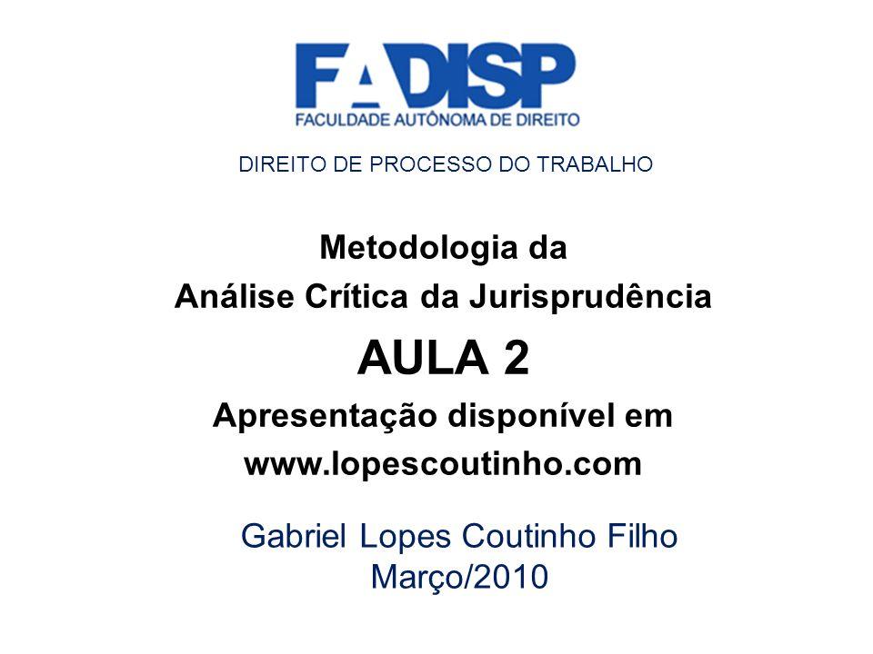Metodologia da Análise Crítica da Jurisprudência AULA 2 Apresentação disponível em www.lopescoutinho.com Gabriel Lopes Coutinho Filho Março/2010 DIREI