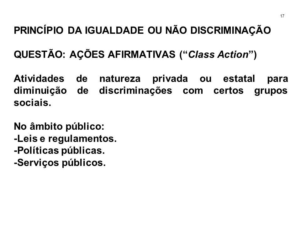 PRINCÍPIO DA IGUALDADE OU NÃO DISCRIMINAÇÃO QUESTÃO: AÇÕES AFIRMATIVAS (Class Action) Atividades de natureza privada ou estatal para diminuição de dis
