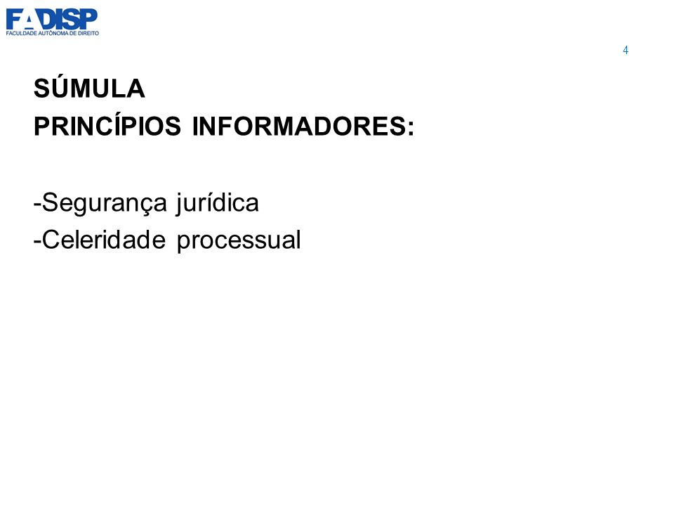 SÚMULA PRINCÍPIOS INFORMADORES: -Segurança jurídica -Celeridade processual Cabe ponderação sobre os dois princípios.