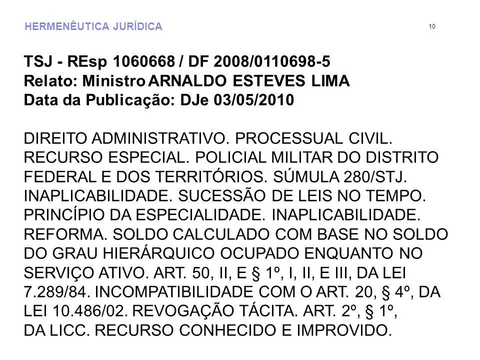 HERMENÊUTICA JURÍDICA TSJ - REsp 1060668 / DF 2008/0110698-5 Relato: Ministro ARNALDO ESTEVES LIMA Data da Publicação: DJe 03/05/2010 DIREITO ADMINIST