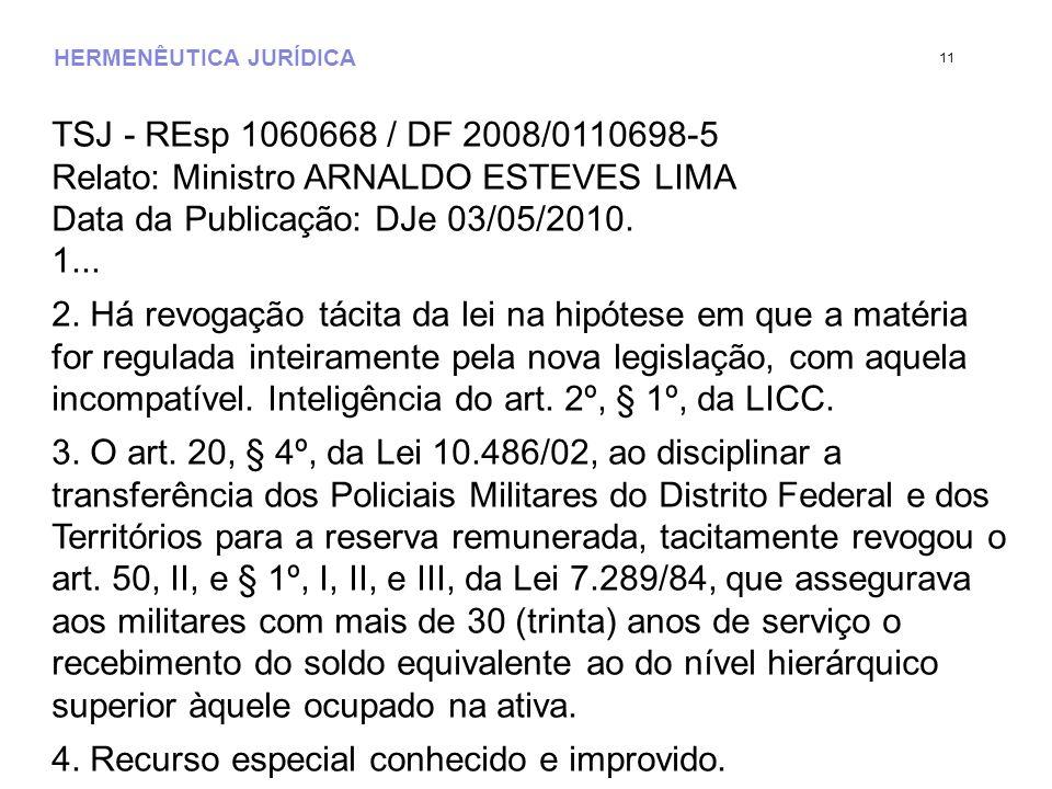 HERMENÊUTICA JURÍDICA TSJ - REsp 1060668 / DF 2008/0110698-5 Relato: Ministro ARNALDO ESTEVES LIMA Data da Publicação: DJe 03/05/2010. 1... 2. Há revo