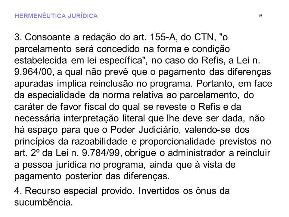 HERMENÊUTICA JURÍDICA 3. Consoante a redação do art. 155-A, do CTN,