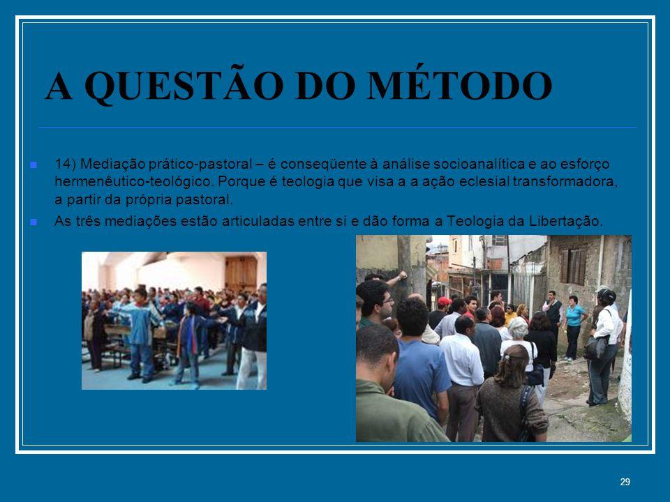 29 A QUESTÃO DO MÉTODO 14) Mediação prático-pastoral – é conseqüente à análise socioanalítica e ao esforço hermenêutico-teológico.