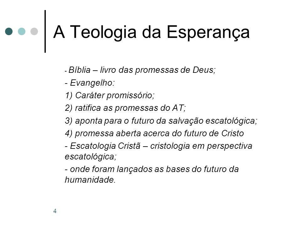 5 A Teologia da Esperança C ) ECLESIOLOGIA MESSIÂNICA A promessa gera missão; A missão é a esperança da fé em ação A Igreja e o cristianismo são na modernidade socialmente marginalizados.