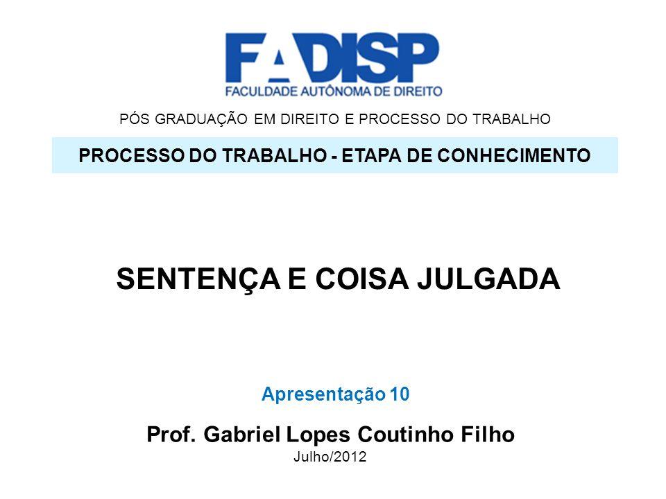 SENTENÇA TRABALHISTA E COISA JULGADA SUMÁRIO SENTENÇA CONCEITOS NATUREZA JURÍDICA: CLASSIFICAÇÃO ACORDO JUDICIAL REQUISITROS DEFEITOS SENTENÇA DE IMPROCEDENCIA LIMINAR COISA JULGADA CONCEITO LIMITES EFEITOS – RELATIVIZAÇÃO DA COISA JULGADA 2