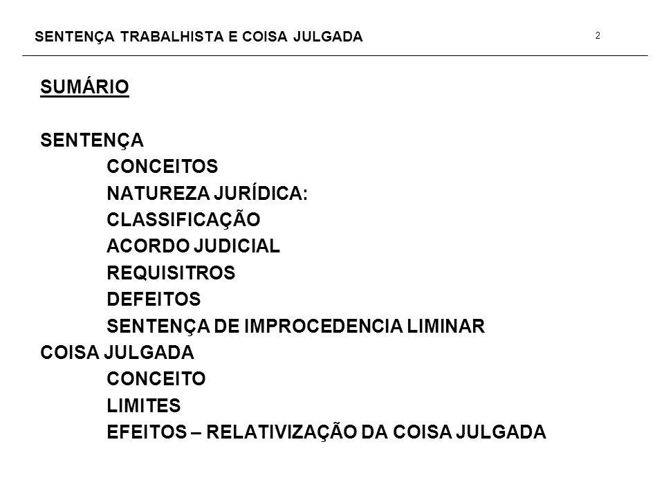 SENTENÇA TRABALHISTA E COISA JULGADA SUMÁRIO SENTENÇA CONCEITOS NATUREZA JURÍDICA: CLASSIFICAÇÃO ACORDO JUDICIAL REQUISITROS DEFEITOS SENTENÇA DE IMPR