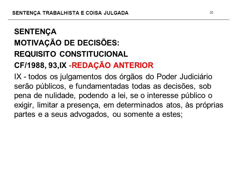 SENTENÇA TRABALHISTA E COISA JULGADA SENTENÇA MOTIVAÇÃO DE DECISÕES: REQUISITO CONSTITUCIONAL CF/1988, 93,IX -REDAÇÃO ANTERIOR IX - todos os julgament