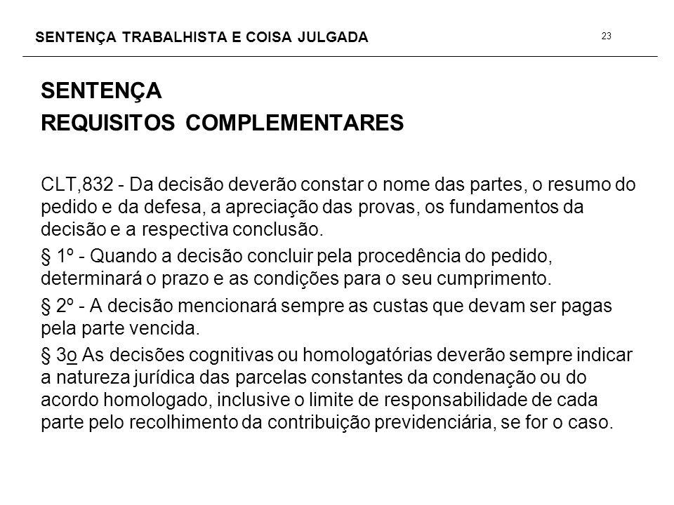 SENTENÇA TRABALHISTA E COISA JULGADA SENTENÇA REQUISITOS COMPLEMENTARES CLT,832 - Da decisão deverão constar o nome das partes, o resumo do pedido e d