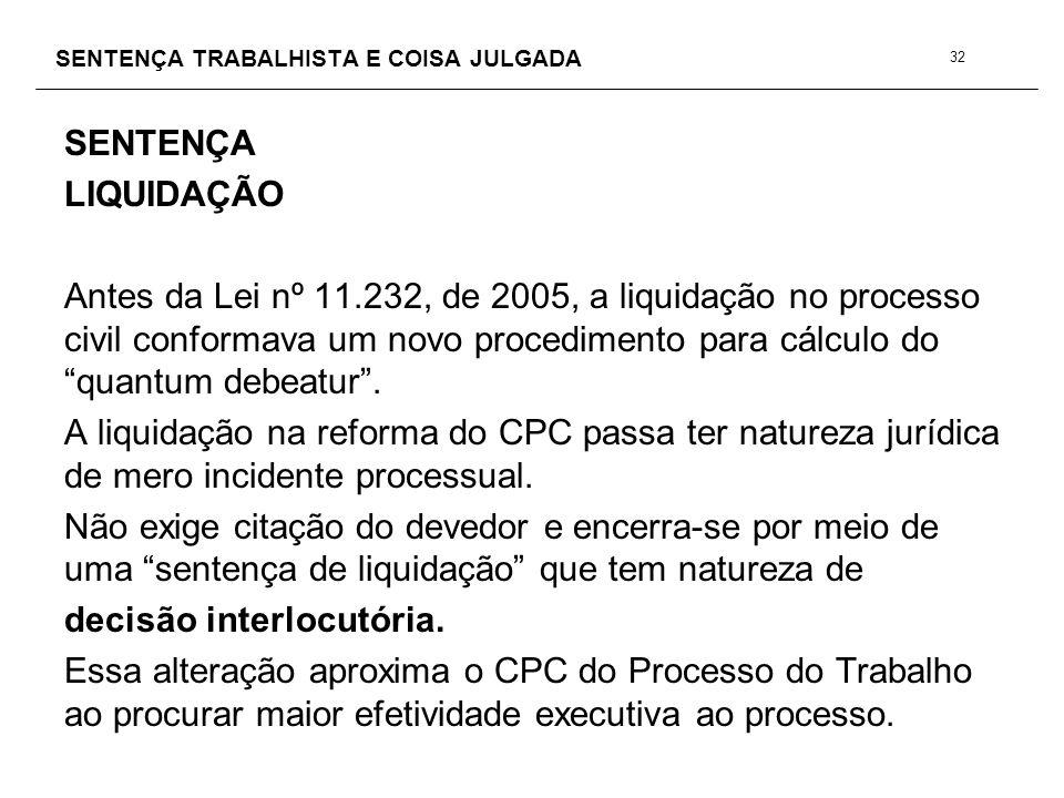 SENTENÇA TRABALHISTA E COISA JULGADA SENTENÇA LIQUIDAÇÃO Antes da Lei nº 11.232, de 2005, a liquidação no processo civil conformava um novo procedimen