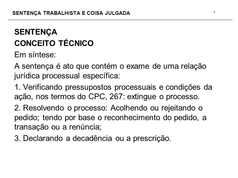 SENTENÇA TRABALHISTA E COISA JULGADA SENTENÇA CONCEITO TÉCNICO A sentença encerra o processo de cognição.