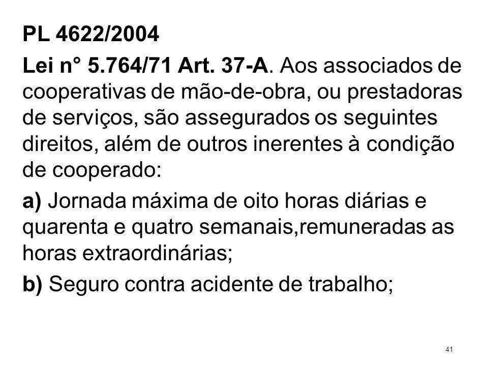 PL 4622/2004 Lei n° 5.764/71 Art. 37-A. Aos associados de cooperativas de mão-de-obra, ou prestadoras de serviços, são assegurados os seguintes direit