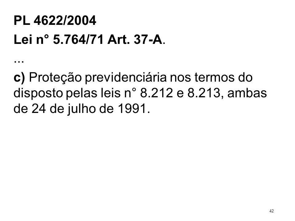 PL 4622/2004 Lei n° 5.764/71 Art. 37-A.... c) Proteção previdenciária nos termos do disposto pelas leis n° 8.212 e 8.213, ambas de 24 de julho de 1991