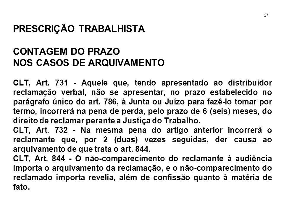 PRESCRIÇÃO TRABALHISTA CONTAGEM DO PRAZO NOS CASOS DE ARQUIVAMENTO CLT, Art. 731 - Aquele que, tendo apresentado ao distribuidor reclamação verbal, nã
