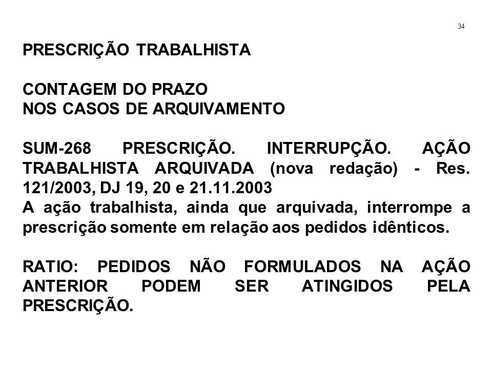 PRESCRIÇÃO TRABALHISTA CONTAGEM DO PRAZO NOS CASOS DE ARQUIVAMENTO SUM-268 PRESCRIÇÃO. INTERRUPÇÃO. AÇÃO TRABALHISTA ARQUIVADA (nova redação) - Res. 1