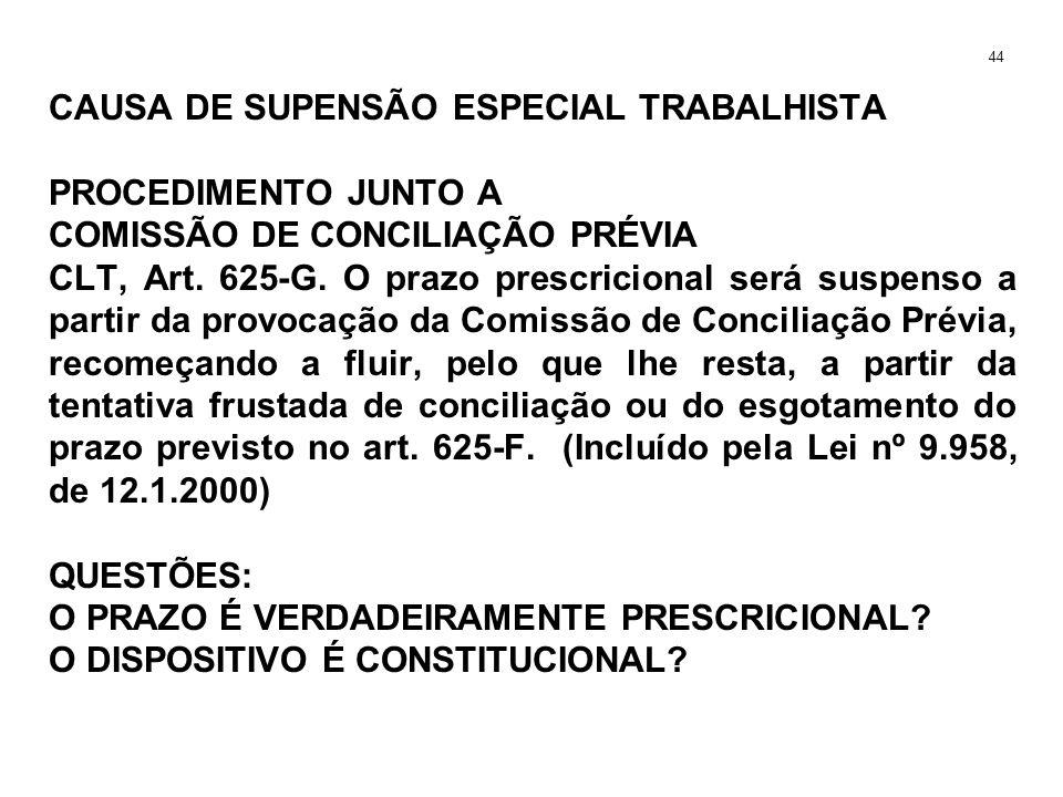 CAUSA DE SUPENSÃO ESPECIAL TRABALHISTA PROCEDIMENTO JUNTO A COMISSÃO DE CONCILIAÇÃO PRÉVIA CLT, Art. 625-G. O prazo prescricional será suspenso a part