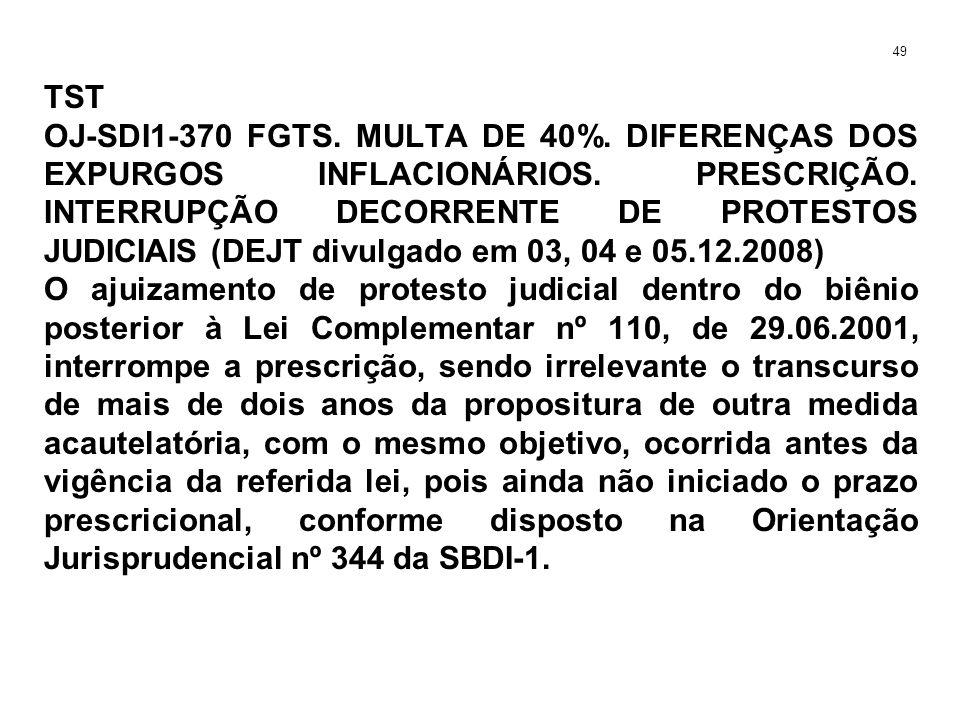 TST OJ-SDI1-370 FGTS. MULTA DE 40%. DIFERENÇAS DOS EXPURGOS INFLACIONÁRIOS. PRESCRIÇÃO. INTERRUPÇÃO DECORRENTE DE PROTESTOS JUDICIAIS (DEJT divulgado