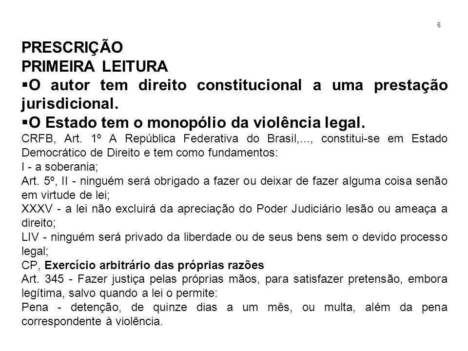 PRESCRIÇÃO PRIMEIRA LEITURA O autor tem direito constitucional a uma prestação jurisdicional. O Estado tem o monopólio da violência legal. CRFB, Art.