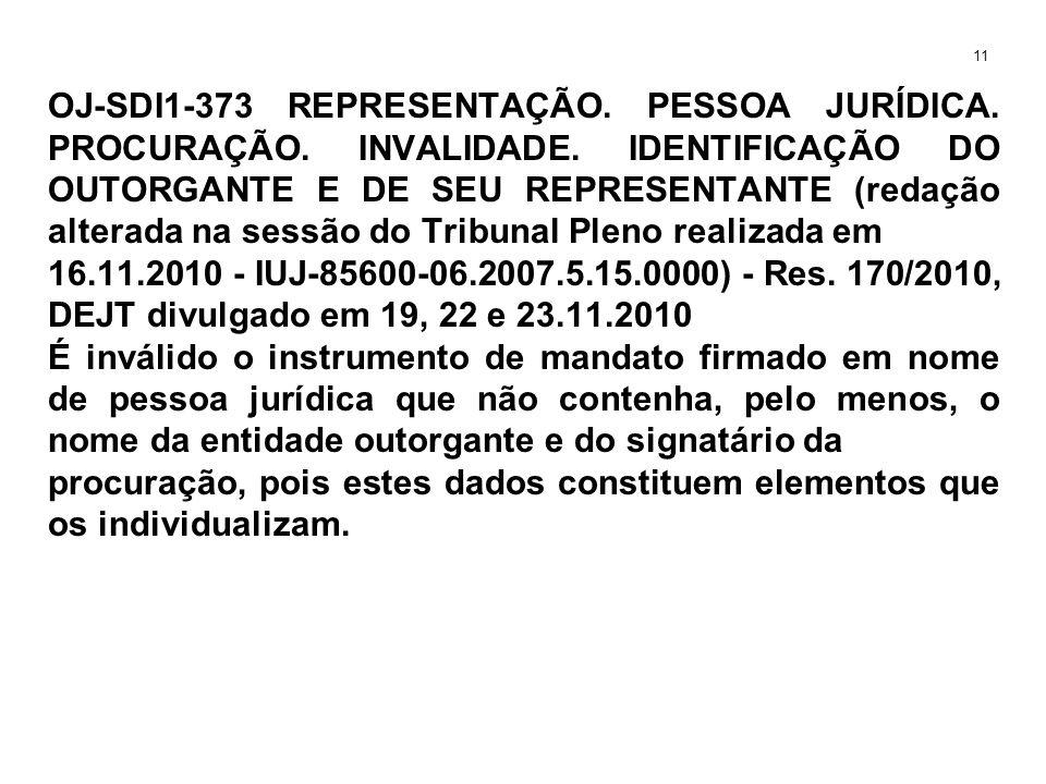 OJ-SDI1-373 REPRESENTAÇÃO. PESSOA JURÍDICA. PROCURAÇÃO. INVALIDADE. IDENTIFICAÇÃO DO OUTORGANTE E DE SEU REPRESENTANTE (redação alterada na sessão do