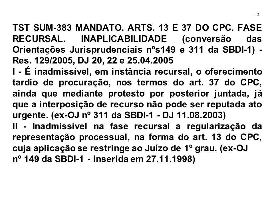 TST SUM-383 MANDATO. ARTS. 13 E 37 DO CPC. FASE RECURSAL. INAPLICABILIDADE (conversão das Orientações Jurisprudenciais nºs149 e 311 da SBDI-1) - Res.