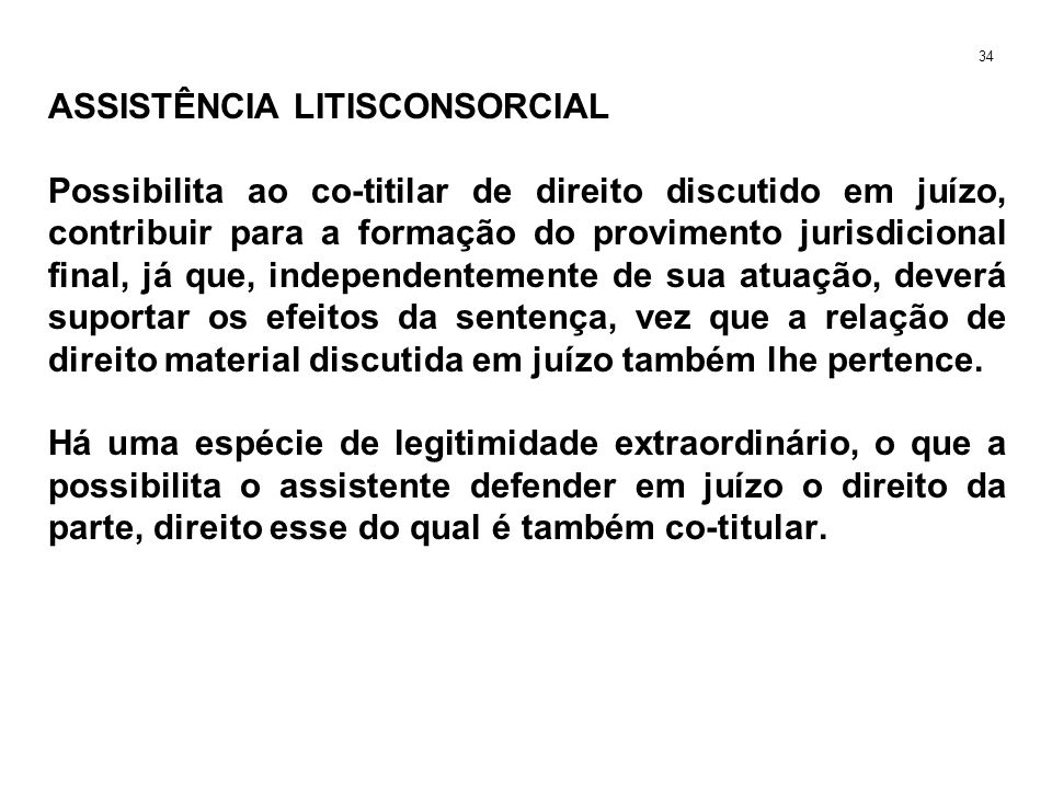 ASSISTÊNCIA LITISCONSORCIAL Possibilita ao co-titilar de direito discutido em juízo, contribuir para a formação do provimento jurisdicional final, já