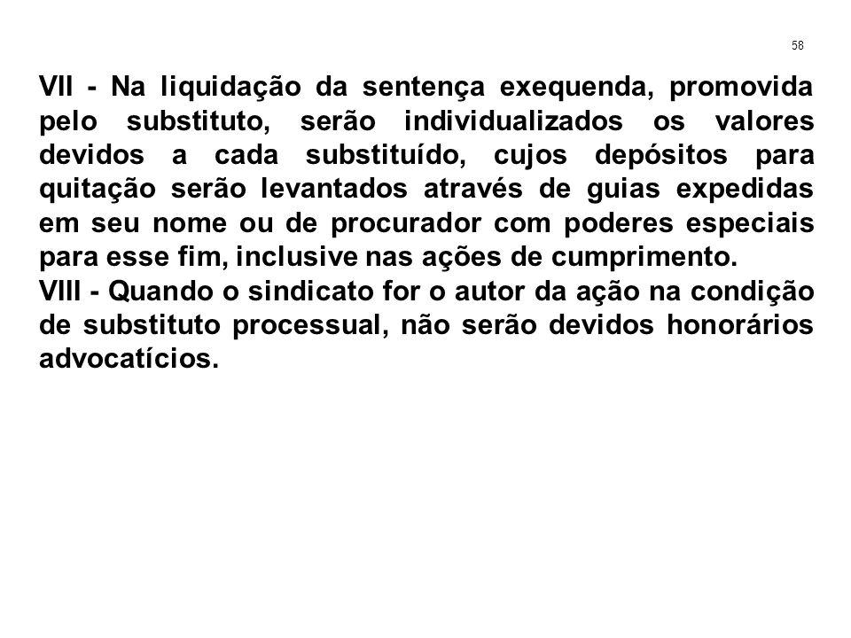 VII - Na liquidação da sentença exequenda, promovida pelo substituto, serão individualizados os valores devidos a cada substituído, cujos depósitos pa