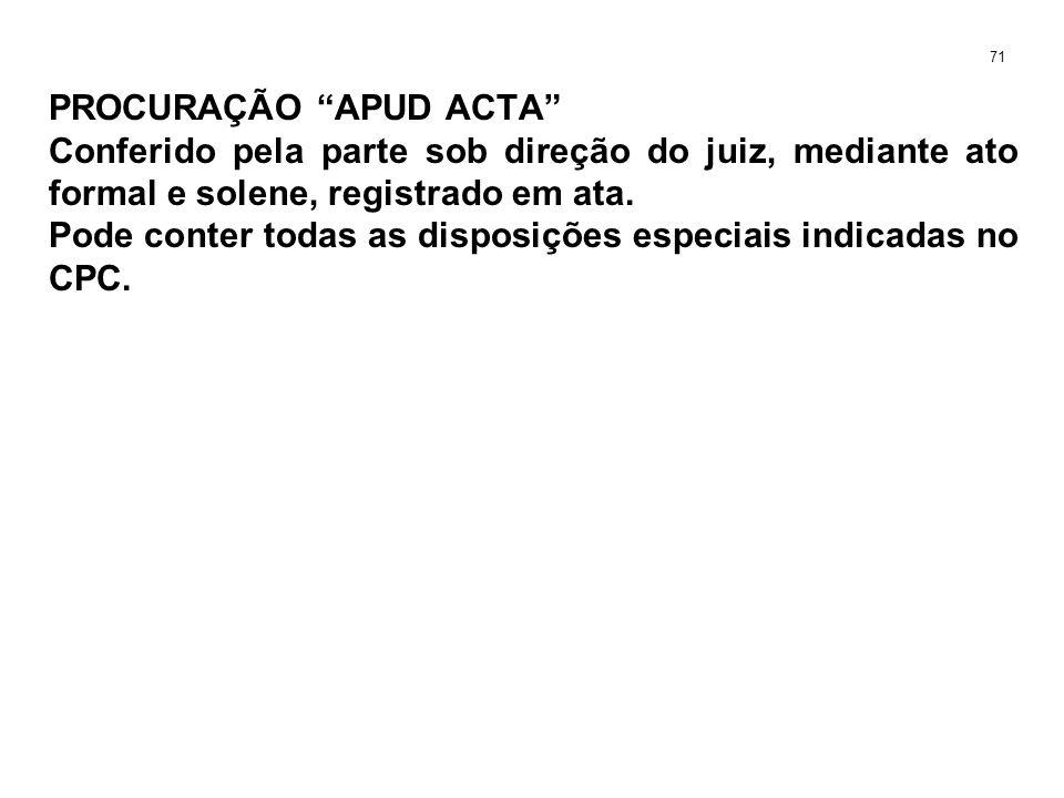 PROCURAÇÃO APUD ACTA Conferido pela parte sob direção do juiz, mediante ato formal e solene, registrado em ata. Pode conter todas as disposições espec