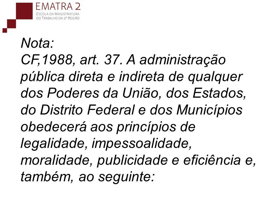 Nota: CF,1988, art. 37. A administração pública direta e indireta de qualquer dos Poderes da União, dos Estados, do Distrito Federal e dos Municípios