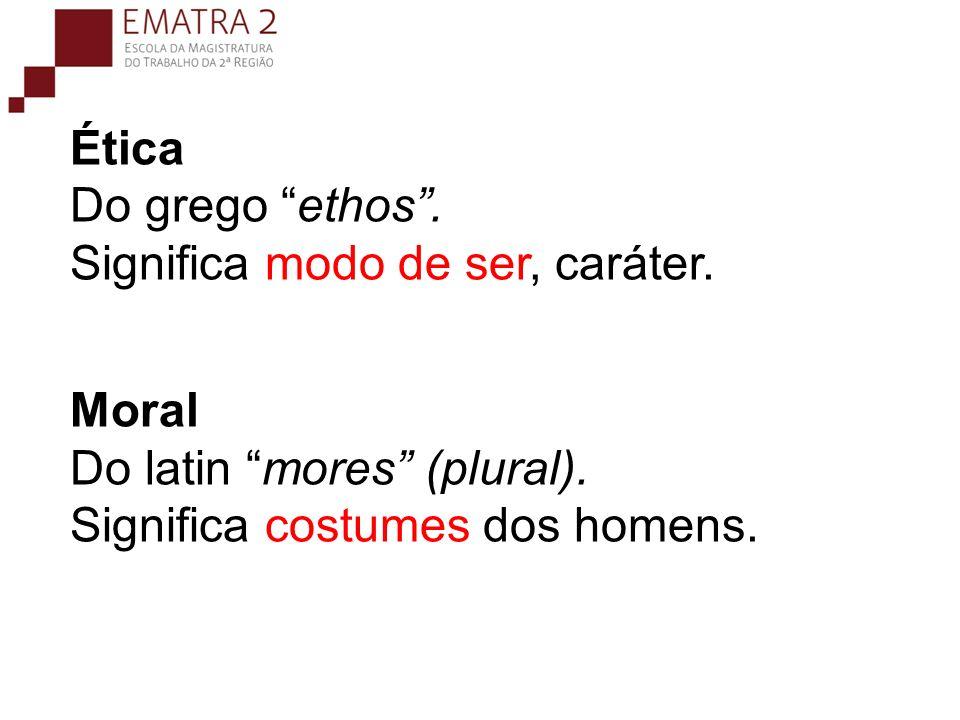 Ética Do grego ethos. Significa modo de ser, caráter. Moral Do latin mores (plural). Significa costumes dos homens.