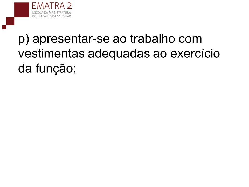 p) apresentar-se ao trabalho com vestimentas adequadas ao exercício da função;