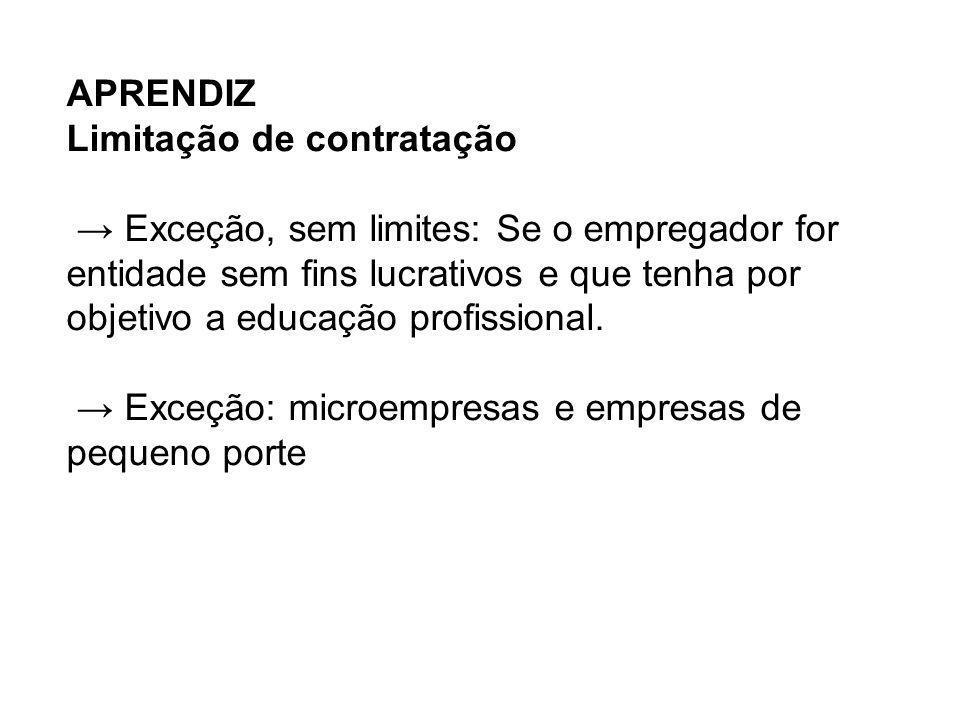 APRENDIZ Limitação de contratação Exceção, sem limites: Se o empregador for entidade sem fins lucrativos e que tenha por objetivo a educação profissio