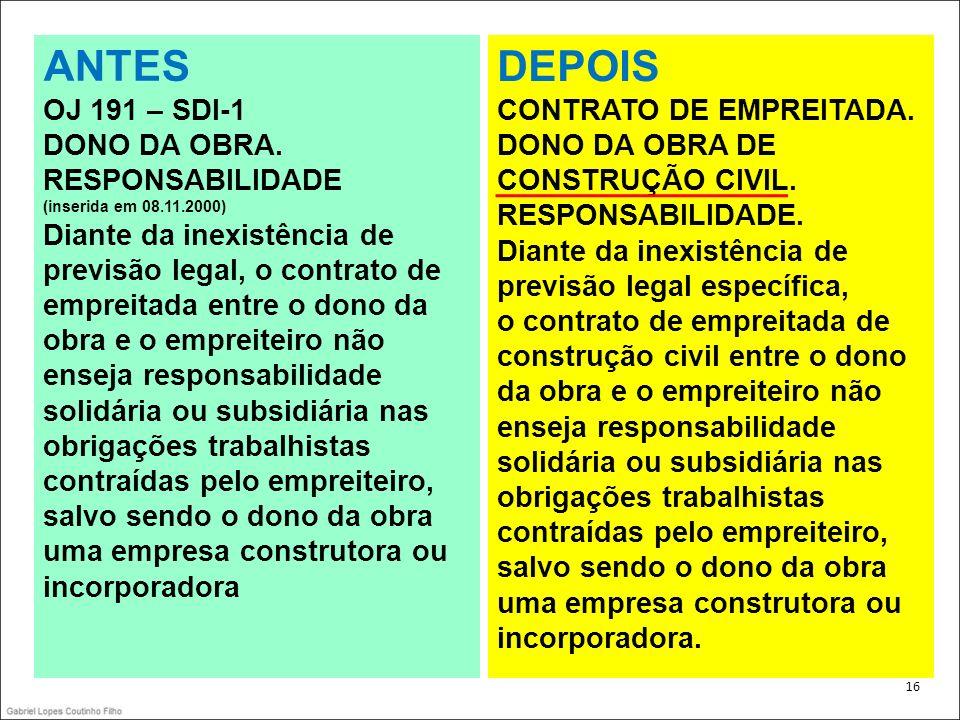 . 16 ANTES OJ 191 – SDI-1 DONO DA OBRA. RESPONSABILIDADE (inserida em 08.11.2000) Diante da inexistência de previsão legal, o contrato de empreitada e