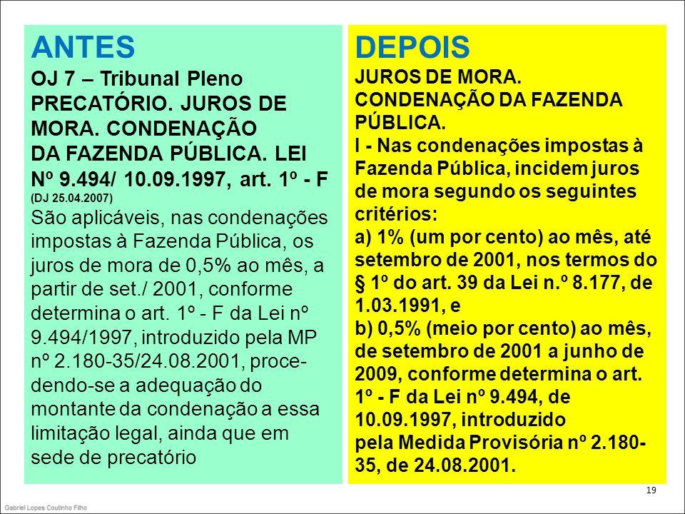 . 19 ANTES OJ 7 – Tribunal Pleno PRECATÓRIO. JUROS DE MORA. CONDENAÇÃO DA FAZENDA PÚBLICA. LEI Nº 9.494/ 10.09.1997, art. 1º - F (DJ 25.04.2007) São a