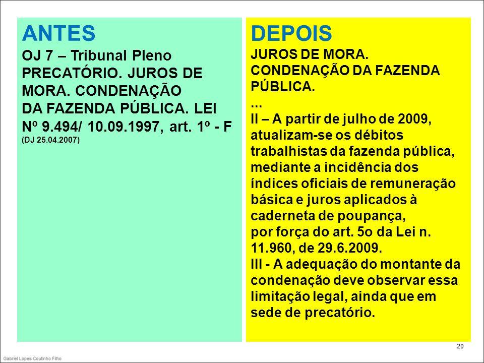 . 20 ANTES OJ 7 – Tribunal Pleno PRECATÓRIO. JUROS DE MORA. CONDENAÇÃO DA FAZENDA PÚBLICA. LEI Nº 9.494/ 10.09.1997, art. 1º - F (DJ 25.04.2007) DEPOI