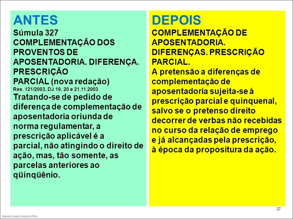 . 27 ANTES Súmula 327 COMPLEMENTAÇÃO DOS PROVENTOS DE APOSENTADORIA. DIFERENÇA. PRESCRIÇÃO PARCIAL (nova redação) Res. 121/2003, DJ 19, 20 e 21.11.200