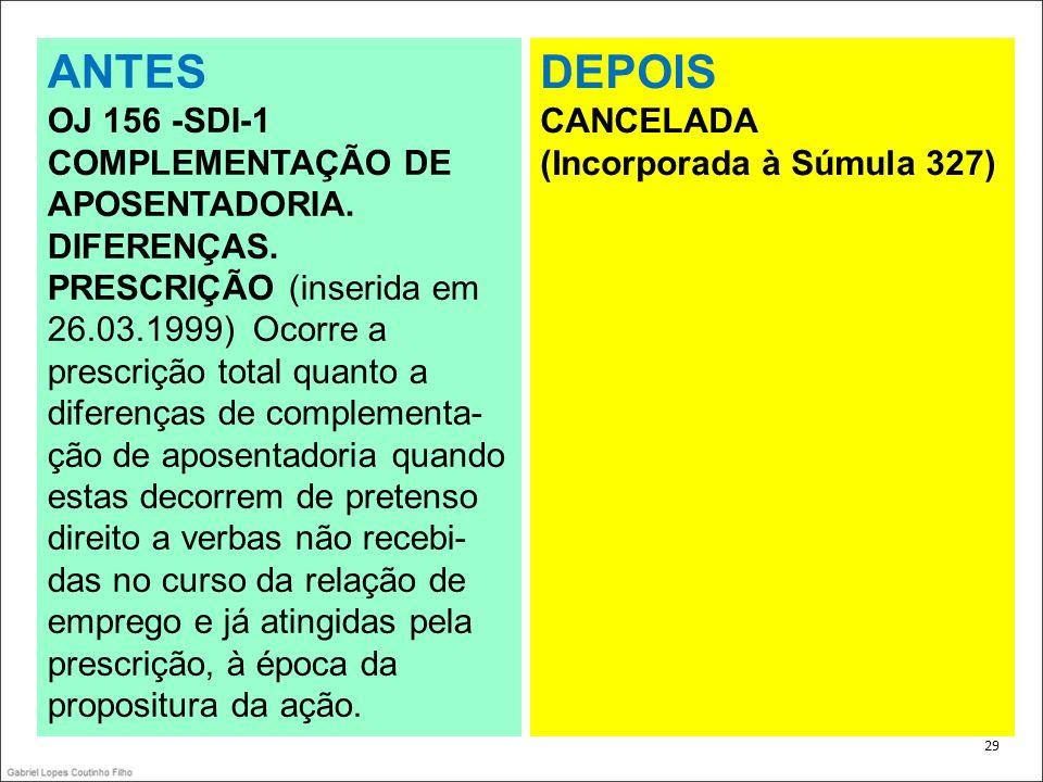 . 29 ANTES OJ 156 -SDI-1 COMPLEMENTAÇÃO DE APOSENTADORIA. DIFERENÇAS. PRESCRIÇÃO (inserida em 26.03.1999) Ocorre a prescrição total quanto a diferença