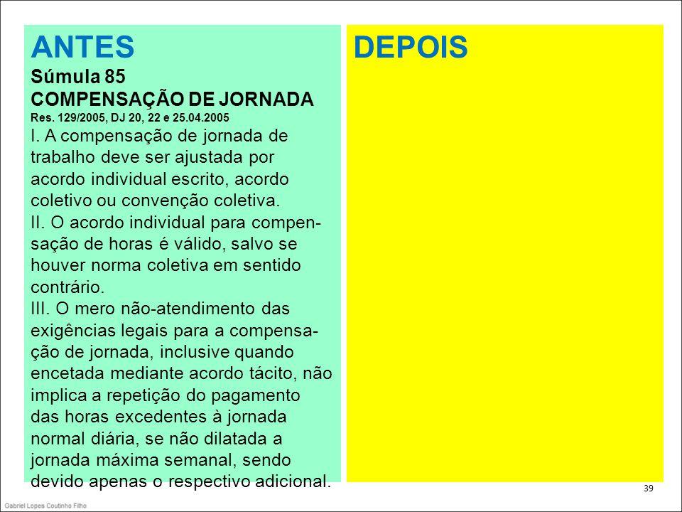 . 39 ANTES Súmula 85 COMPENSAÇÃO DE JORNADA Res. 129/2005, DJ 20, 22 e 25.04.2005 I. A compensação de jornada de trabalho deve ser ajustada por acordo