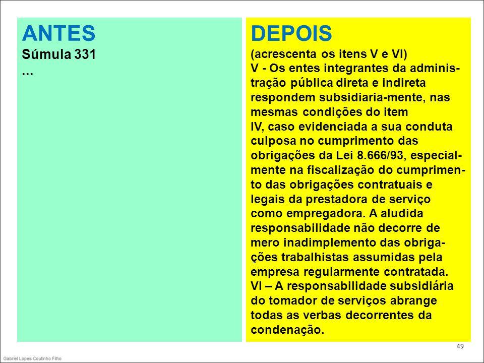 . 49 ANTES Súmula 331... DEPOIS (acrescenta os itens V e VI) V - Os entes integrantes da adminis- tração pública direta e indireta respondem subsidiar