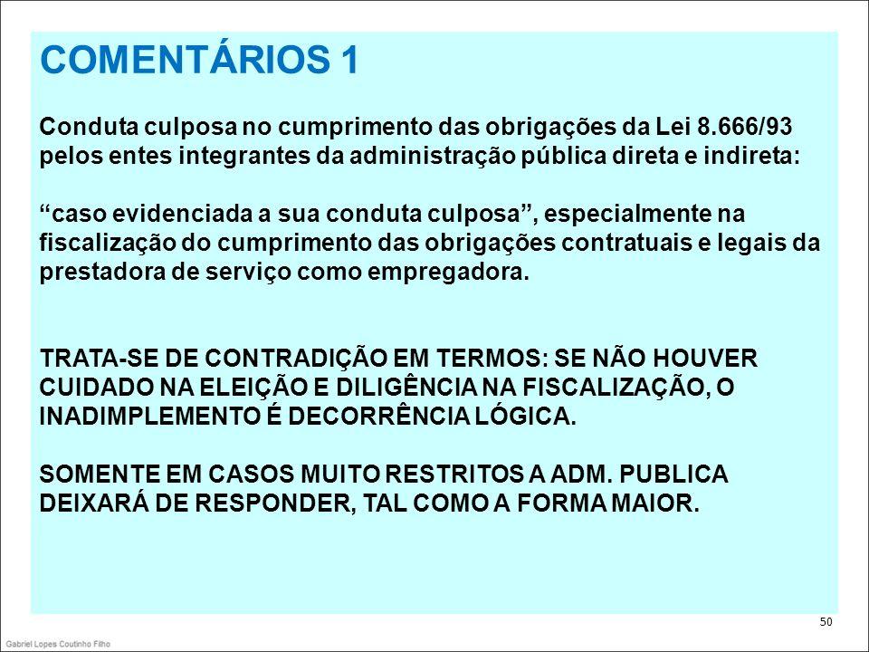 . 50 COMENTÁRIOS 1 Conduta culposa no cumprimento das obrigações da Lei 8.666/93 pelos entes integrantes da administração pública direta e indireta: c