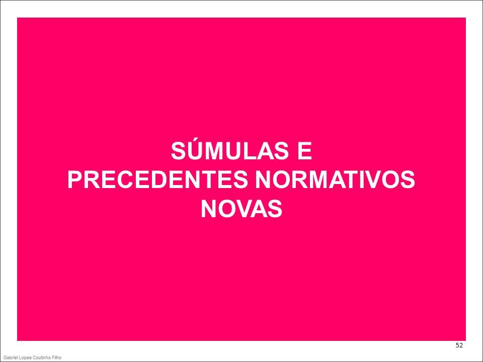 . 52 SÚMULAS E PRECEDENTES NORMATIVOS NOVAS