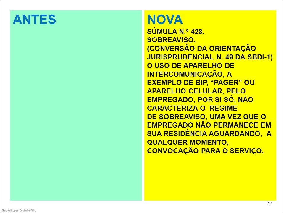 . 57 ANTES NOVA SÚMULA N.º 428. SOBREAVISO. (CONVERSÃO DA ORIENTAÇÃO JURISPRUDENCIAL N. 49 DA SBDI-1) O USO DE APARELHO DE INTERCOMUNICAÇÃO, A EXEMPLO