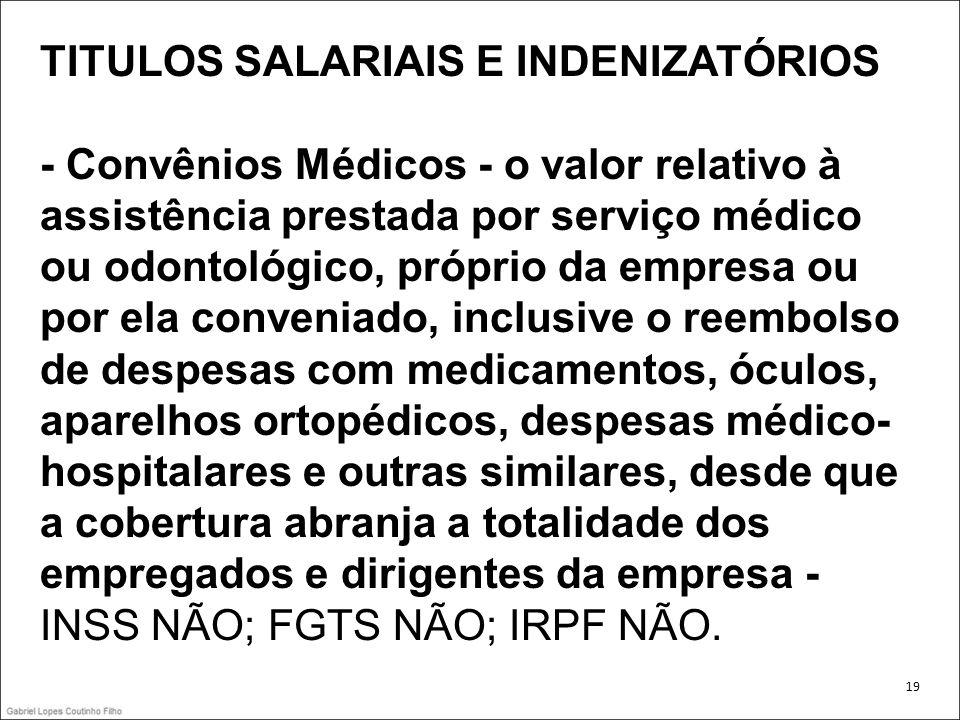 TITULOS SALARIAIS E INDENIZATÓRIOS - Convênios Médicos - o valor relativo à assistência prestada por serviço médico ou odontológico, próprio da empres